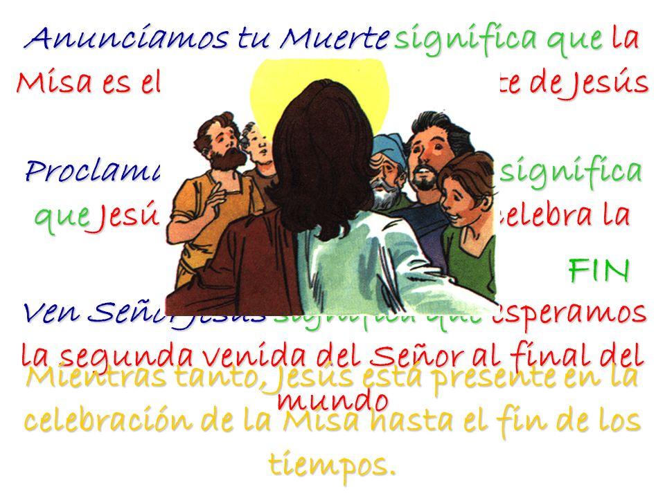 Anunciamos tu Muerte significa que la Misa es el memorial de la Muerte de Jesús en la cruz. Proclamamos tu Resurrección, significa que Jesús resucitad