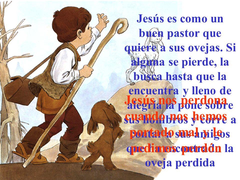 Jesús es como un buen pastor que quiere a sus ovejas. Si alguna se pierde, la busca hasta que la encuentra y lleno de alegría la pone sobre sus hombro