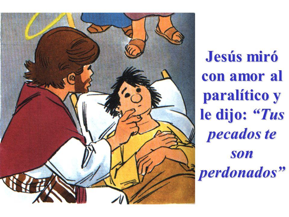 Jesús miró con amor al paralítico y le dijo: Tus pecados te son perdonados