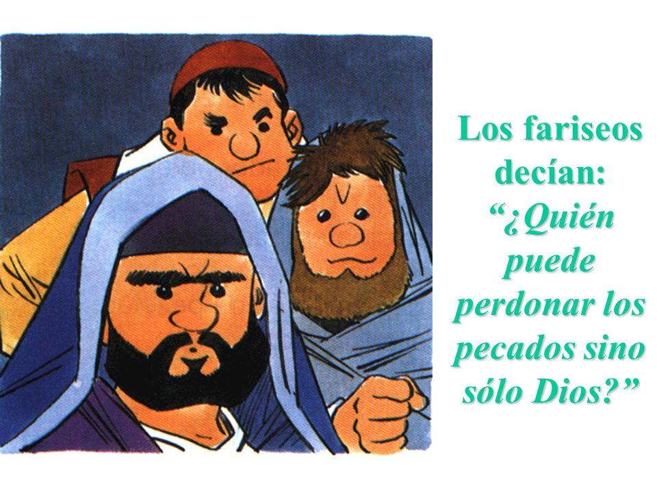 Los fariseos decían: ¿Quién puede perdonar los pecados sino sólo Dios?