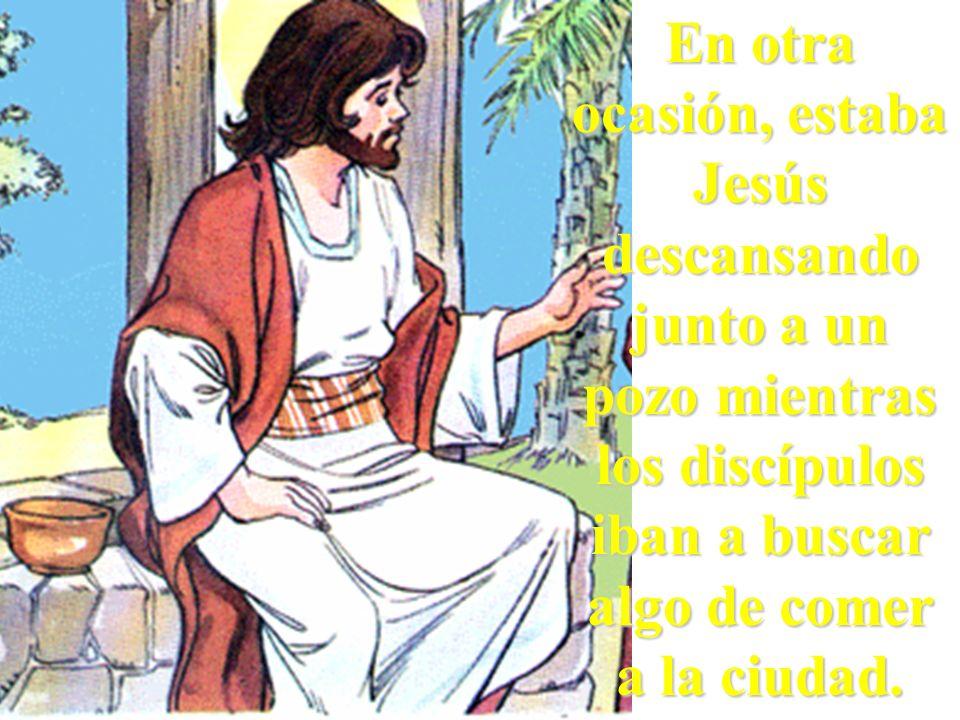En otra ocasión, estaba Jesús descansando junto a un pozo mientras los discípulos iban a buscar algo de comer a la ciudad.