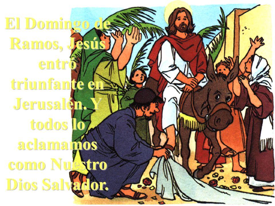 El Domingo de Ramos, Jesús entró triunfante en Jerusalén. Y todos lo aclamamos como Nuestro Dios Salvador.