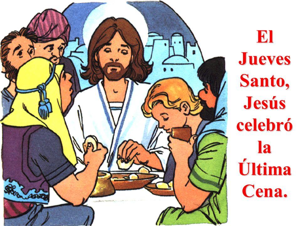 El Jueves Santo, Jesús celebró la Última Cena.