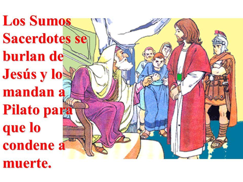 Los Sumos Sacerdotes se burlan de Jesús y lo mandan a Pilato para que lo condene a muerte.