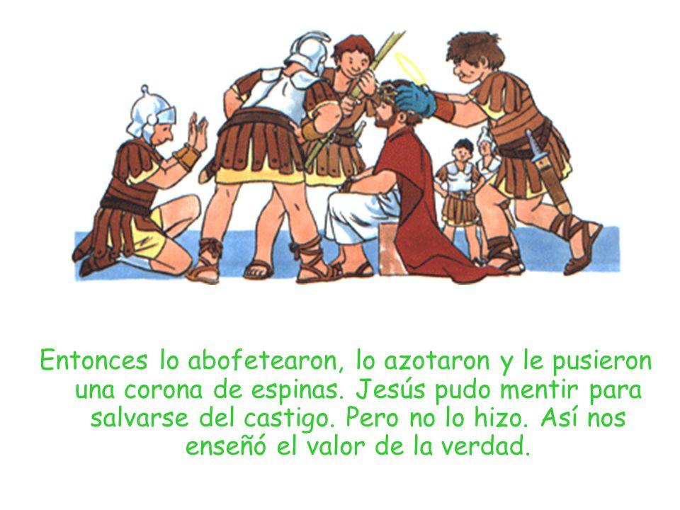 Entonces lo abofetearon, lo azotaron y le pusieron una corona de espinas. Jesús pudo mentir para salvarse del castigo. Pero no lo hizo. Así nos enseñó