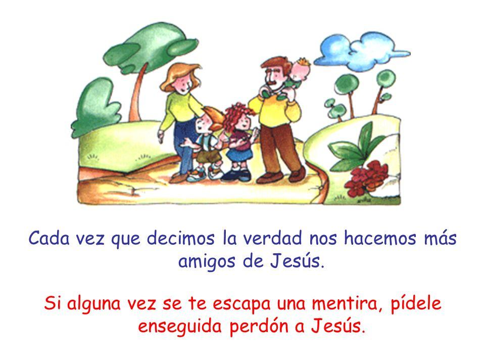 Cada vez que decimos la verdad nos hacemos más amigos de Jesús. Si alguna vez se te escapa una mentira, pídele enseguida perdón a Jesús.