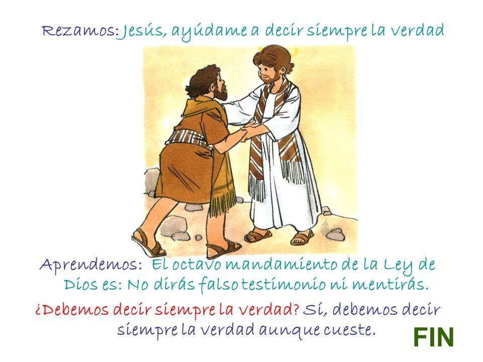 Rezamos: Jesús, ayúdame a decir siempre la verdad Aprendemos: El octavo mandamiento de la Ley de Dios es: No dirás falso testimonio ni mentirás. ¿Debe