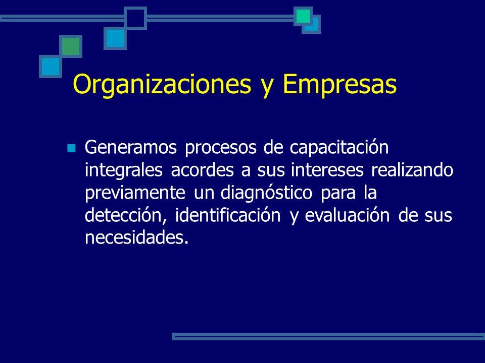 Organizaciones y Empresas Generamos procesos de capacitación integrales acordes a sus intereses realizando previamente un diagnóstico para la detección, identificación y evaluación de sus necesidades.