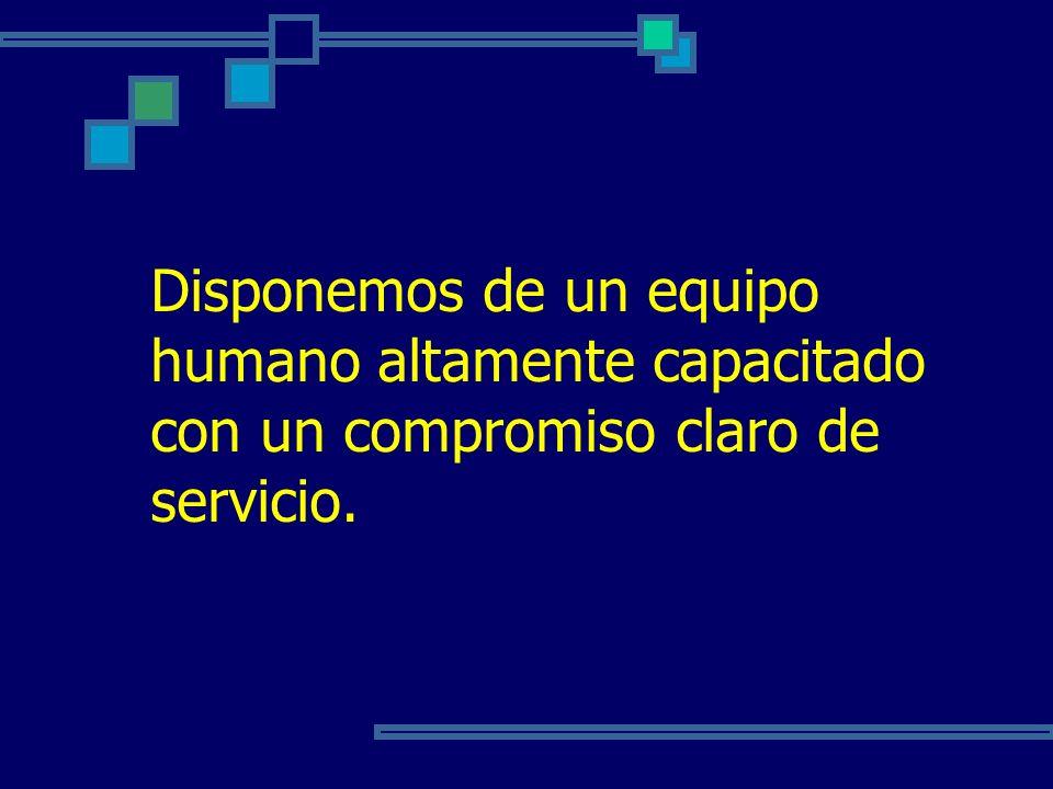 Disponemos de un equipo humano altamente capacitado con un compromiso claro de servicio.
