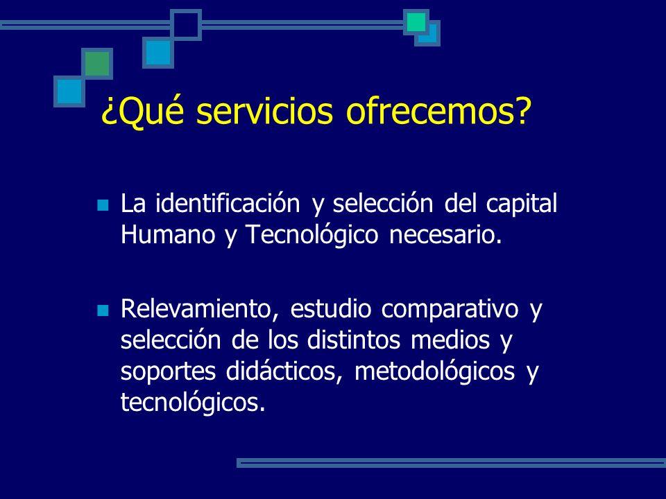 ¿Qué servicios ofrecemos? La identificación y selección del capital Humano y Tecnológico necesario. Relevamiento, estudio comparativo y selección de l