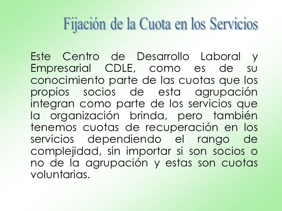 Este Centro de Desarrollo Laboral y Empresarial CDLE, como es de su conocimiento parte de las cuotas que los propios socios de esta agrupación integra