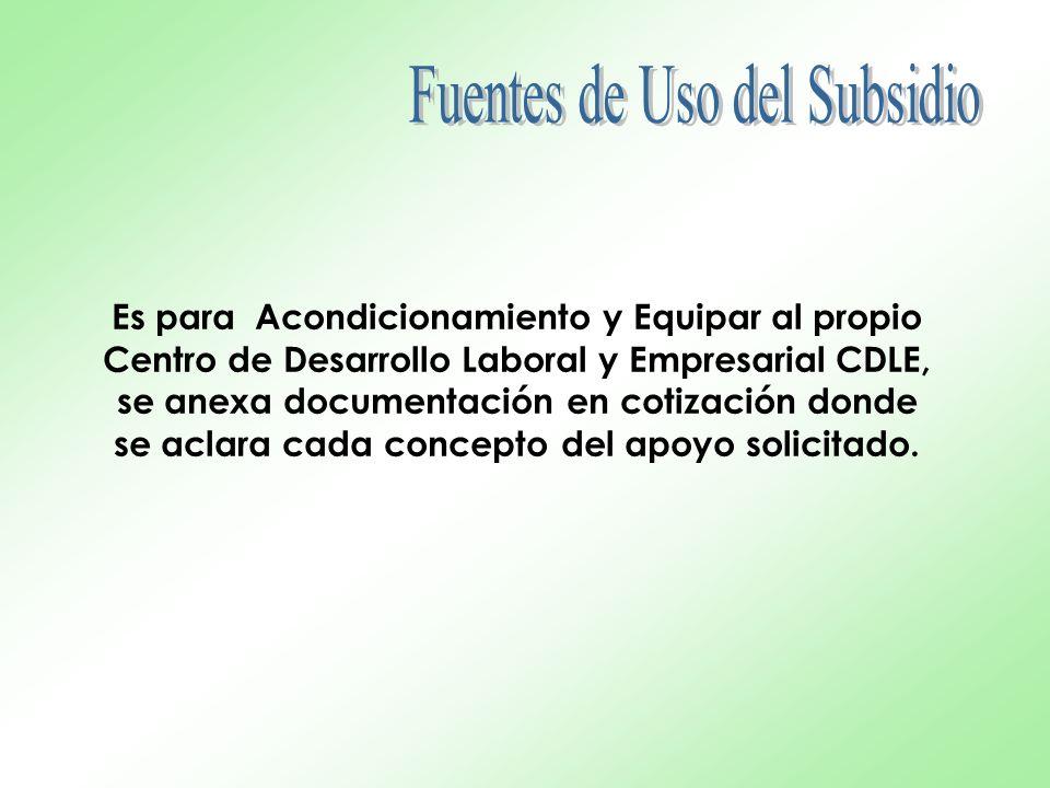 Es para Acondicionamiento y Equipar al propio Centro de Desarrollo Laboral y Empresarial CDLE, se anexa documentación en cotización donde se aclara cada concepto del apoyo solicitado.