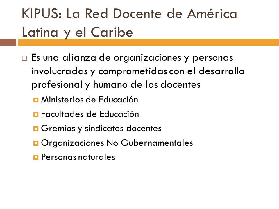 KIPUS: La Red Docente de América Latina y el Caribe Es una alianza de organizaciones y personas involucradas y comprometidas con el desarrollo profesi