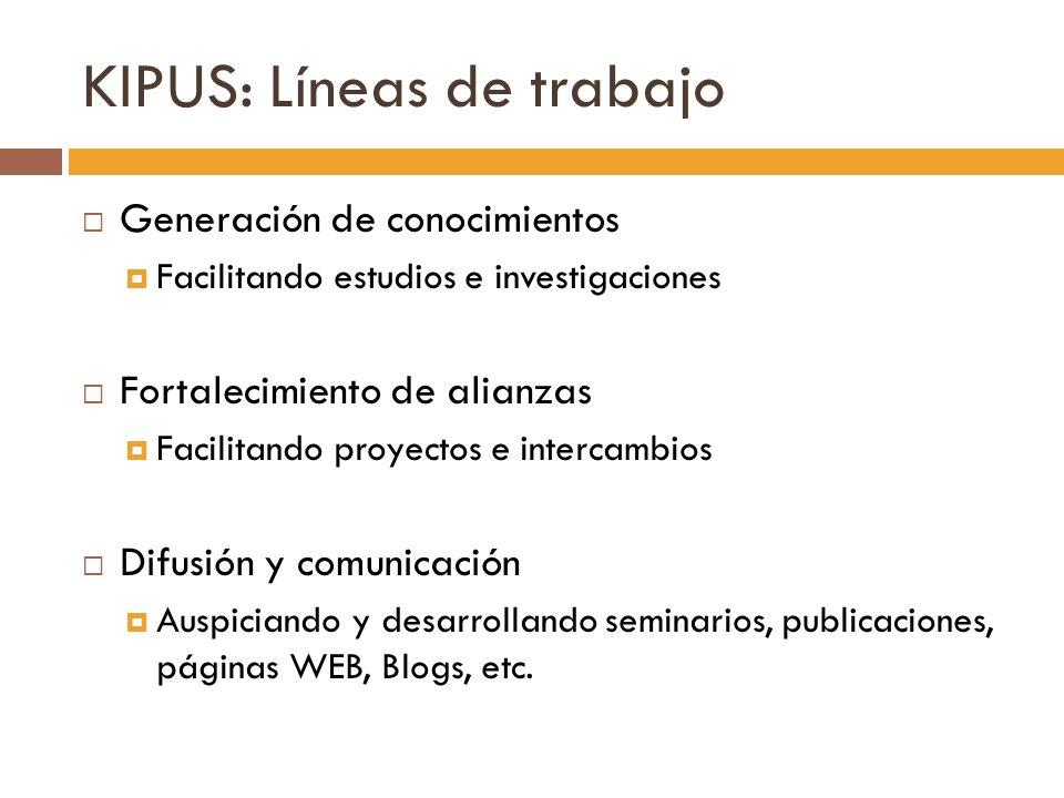 KIPUS: Líneas de trabajo Generación de conocimientos Facilitando estudios e investigaciones Fortalecimiento de alianzas Facilitando proyectos e interc