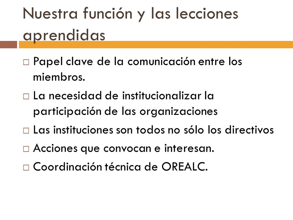 Nuestra función y las lecciones aprendidas Papel clave de la comunicación entre los miembros. La necesidad de institucionalizar la participación de la