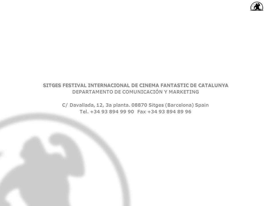 SITGES FESTIVAL INTERNACIONAL DE CINEMA FANTASTIC DE CATALUNYA DEPARTAMENTO DE COMUNICACIÓN Y MARKETING C/ Davallada, 12, 3a planta. 08870 Sitges (Bar