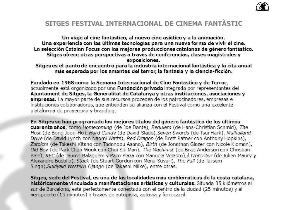 SITGES FESTIVAL INTERNACIONAL DE CINEMA FANTÀSTIC Un viaje al cine fantástico, al nuevo cine asiático y a la animación. Una experiencia con las última