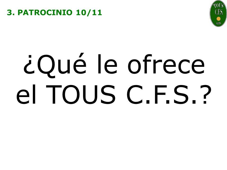 3. PATROCINIO 10/11 ¿Qué le ofrece el TOUS C.F.S.