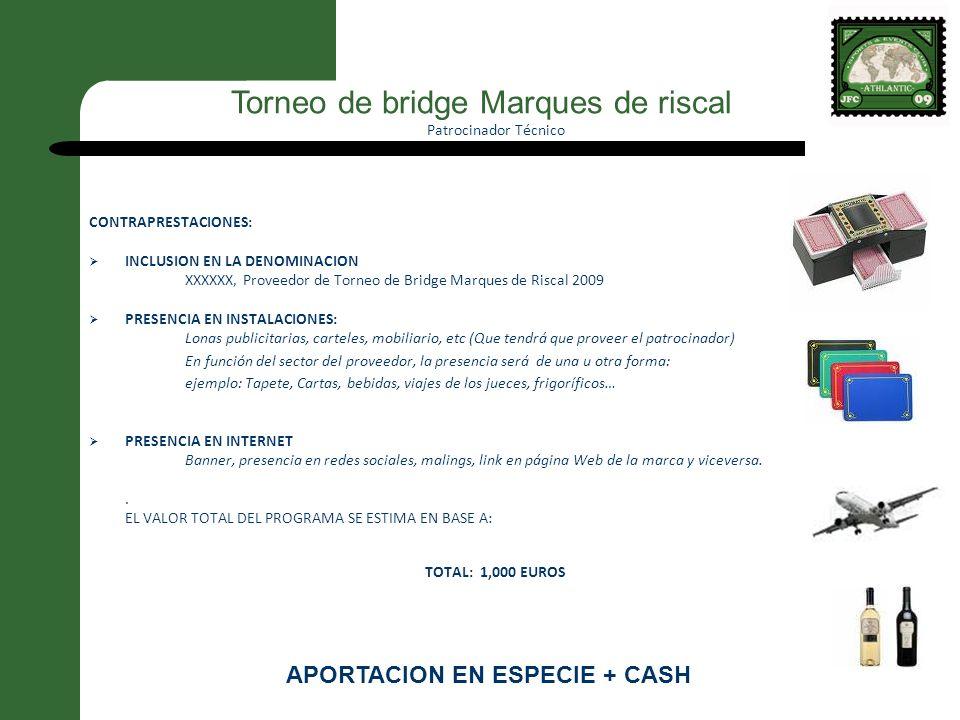 Patrocinador Técnico CONTRAPRESTACIONES: INCLUSION EN LA DENOMINACION XXXXXX, Proveedor de Torneo de Bridge Marques de Riscal 2009 PRESENCIA EN INSTAL