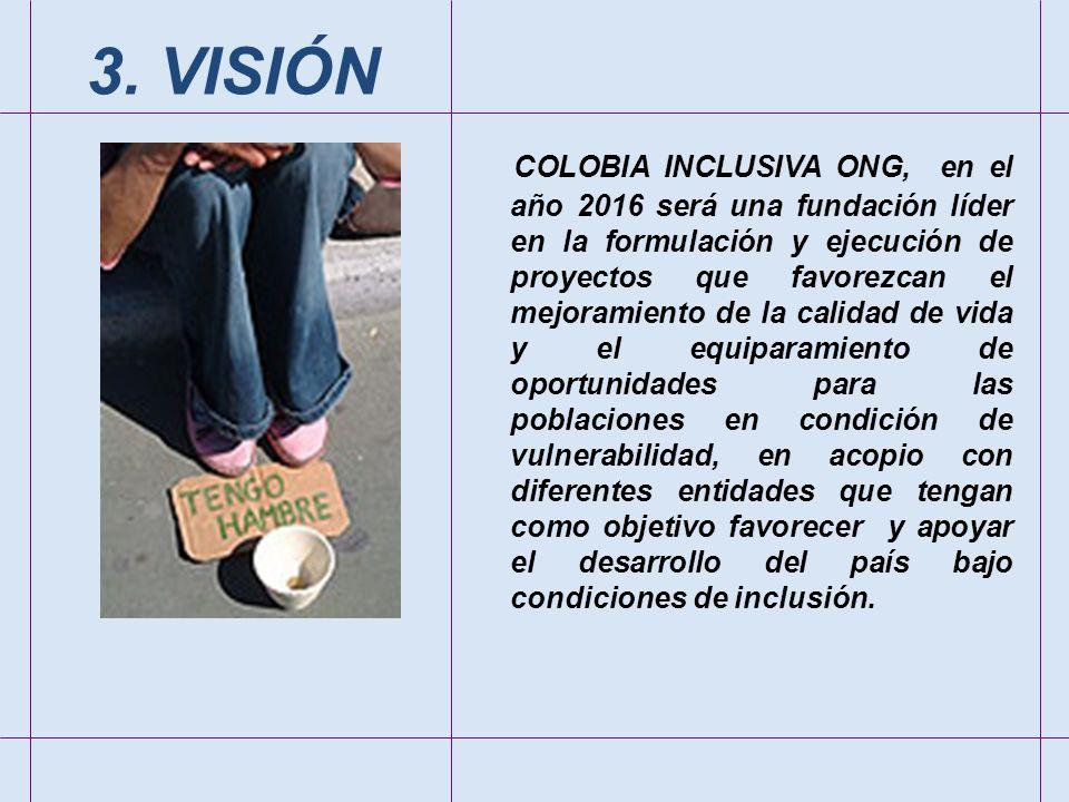 COLOBIA INCLUSIVA ONG, en el año 2016 será una fundación líder en la formulación y ejecución de proyectos que favorezcan el mejoramiento de la calidad