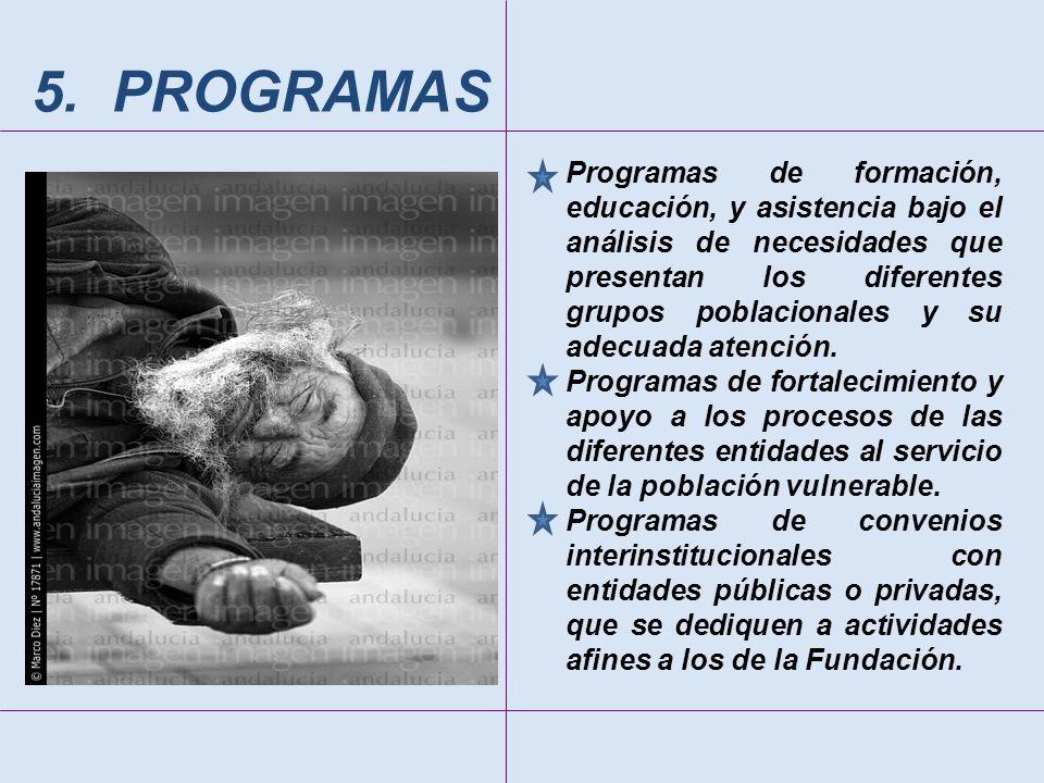 5. PROGRAMAS Programas de formación, educación, y asistencia bajo el análisis de necesidades que presentan los diferentes grupos poblacionales y su ad