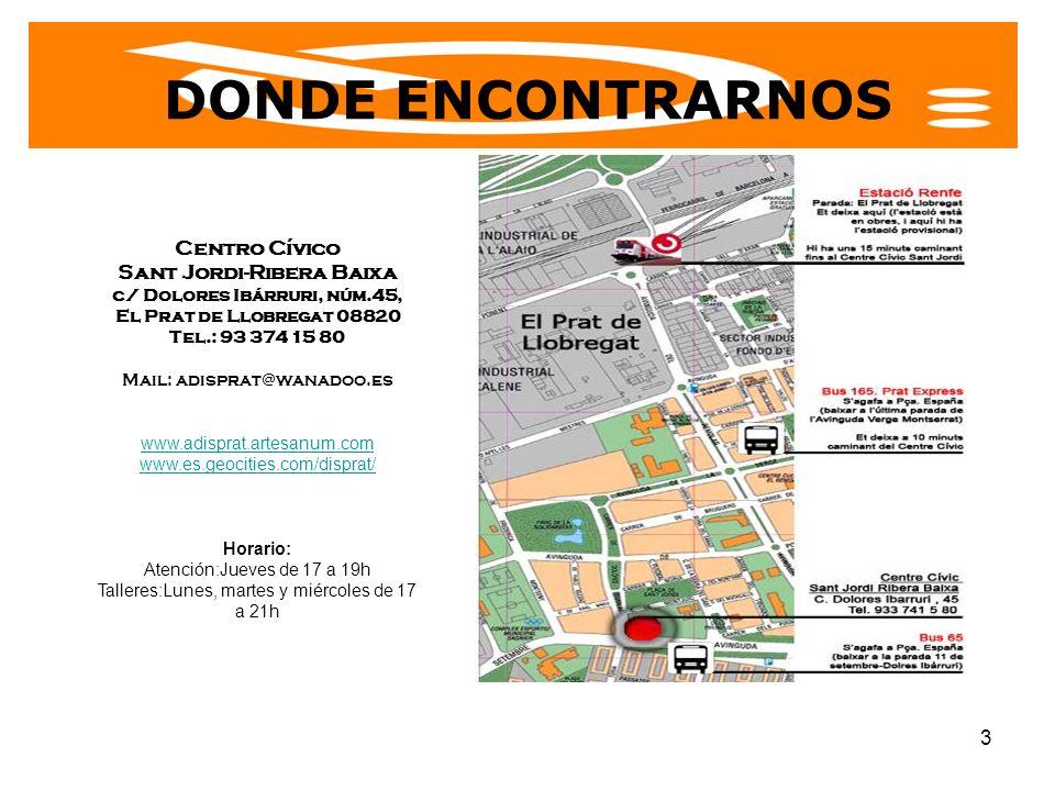 3 DONDE ENCONTRARNOS Centro Cívico Sant Jordi-Ribera Baixa c/ Dolores Ibárruri, núm.45, El Prat de Llobregat 08820 Tel.: 93 374 15 80 Mail: adisprat@w