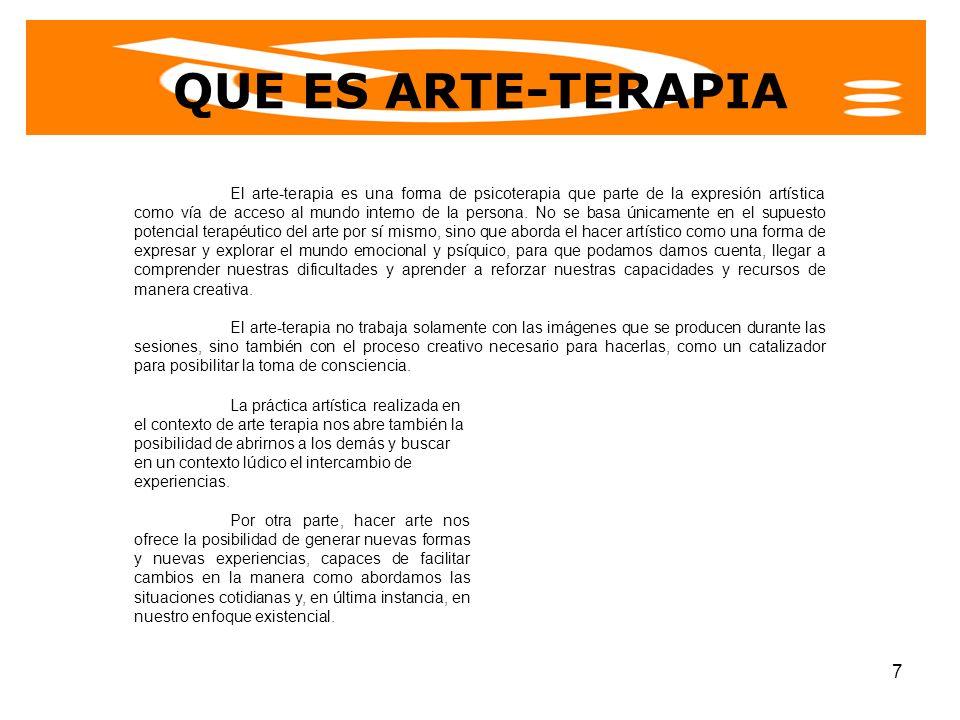7 QUE ES ARTE-TERAPIA El arte-terapia es una forma de psicoterapia que parte de la expresión artística como vía de acceso al mundo interno de la perso
