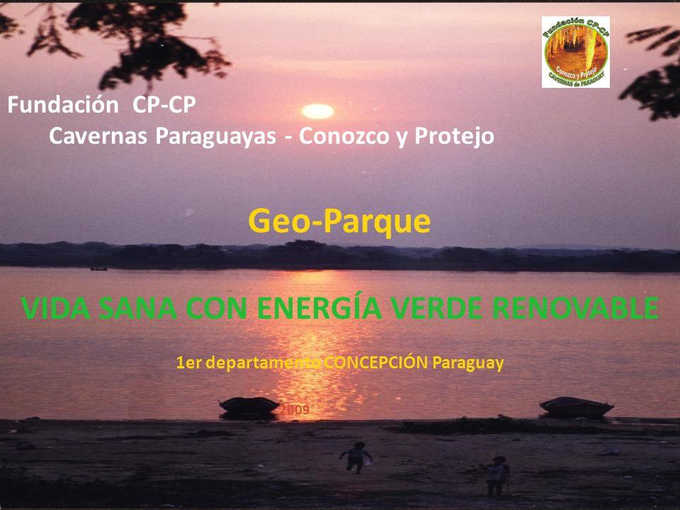 28/01/2014 Fundación CP-CP Cavernas Paraguayas - Conozco y Protejo Geo-Parque VIDA SANA CON ENERGÍA VERDE RENOVABLE 1er departamento CONCEPCIÓN Paraguay 2009