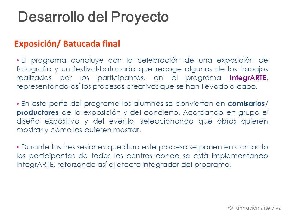 Desarrollo del Proyecto El programa concluye con la celebración de una exposición de fotografía y un festival-batucada que recoge algunos de los traba