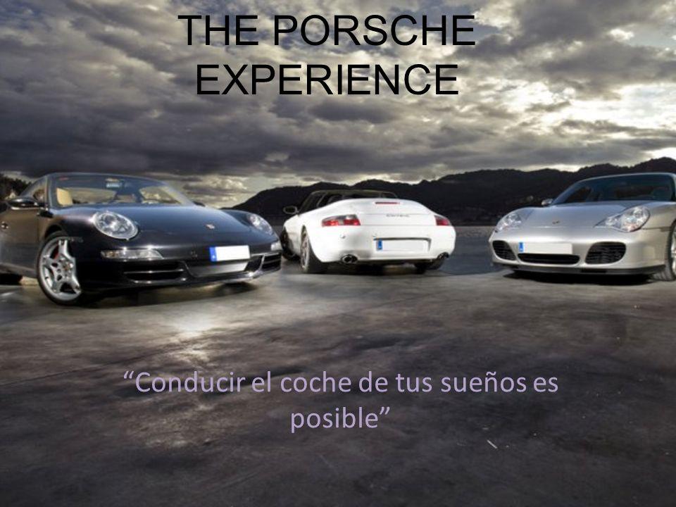 THE PORSCHE EXPERIENCE Conducir el coche de tus sueños es posible