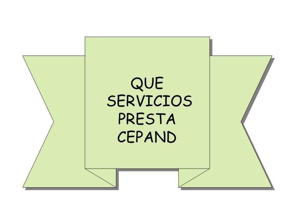 QUE SERVICIOS PRESTA CEPAND QUE SERVICIOS PRESTA CEPAND