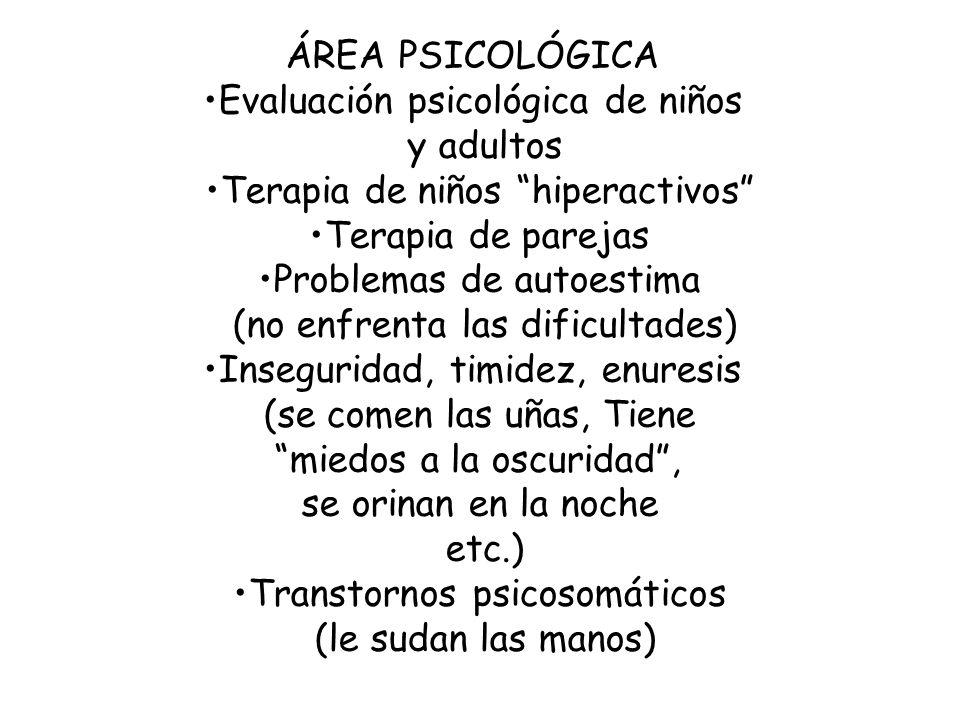 ÁREA PSICOLÓGICA Evaluación psicológica de niños y adultos Terapia de niños hiperactivos Terapia de parejas Problemas de autoestima (no enfrenta las d