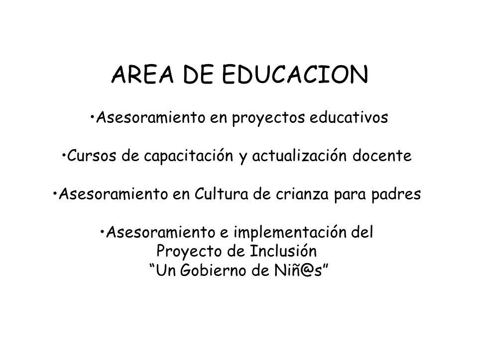 AREA DE EDUCACION Asesoramiento en proyectos educativos Cursos de capacitación y actualización docente Asesoramiento en Cultura de crianza para padres