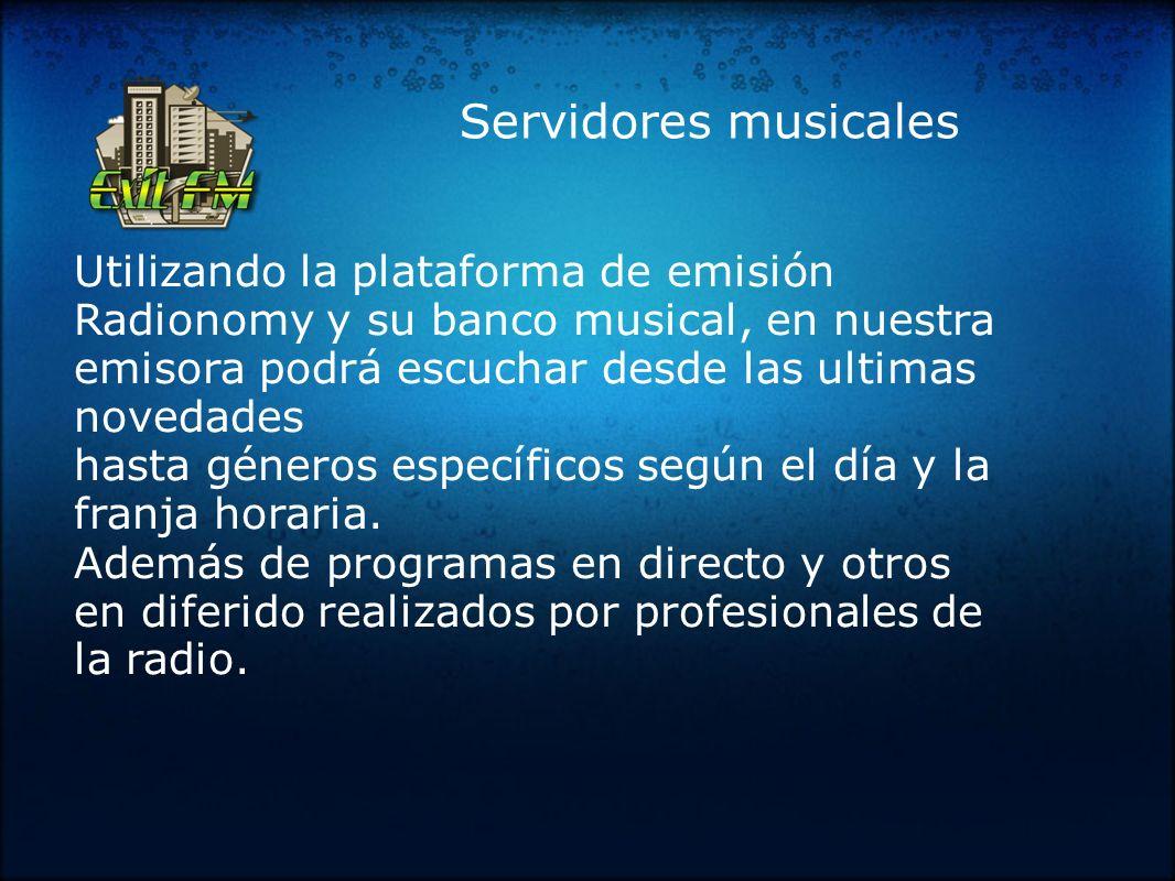 Servidores musicales Utilizando la plataforma de emisión Radionomy y su banco musical, en nuestra emisora podrá escuchar desde las ultimas novedades h