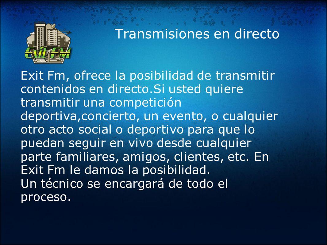 Transmisiones en directo Exit Fm, ofrece la posibilidad de transmitir contenidos en directo.Si usted quiere transmitir una competición deportiva,conci