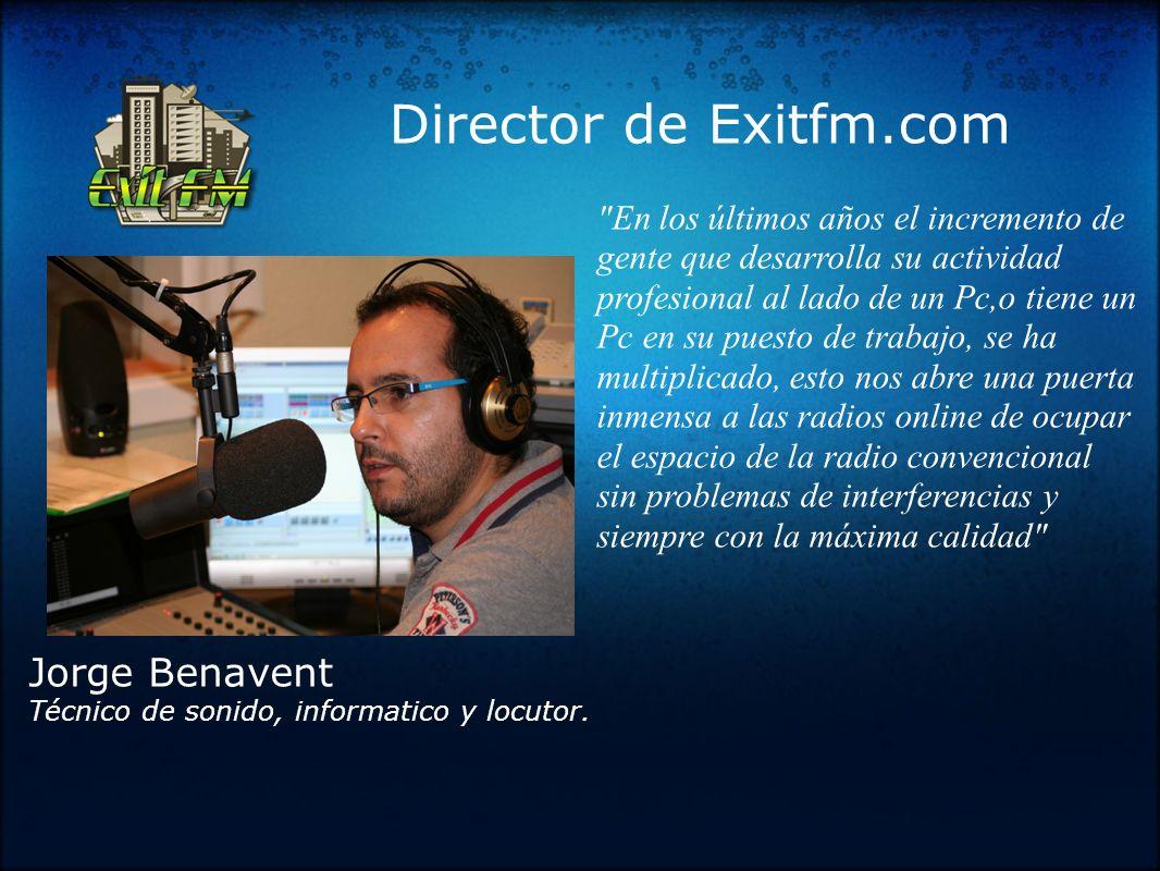 Director de Exitfm.com Jorge Benavent Técnico de sonido, informatico y locutor.