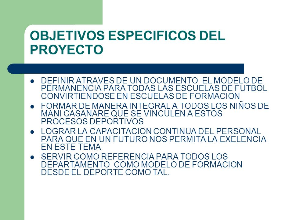 OBJETIVOS ESPECIFICOS DEL PROYECTO DEFINIR ATRAVES DE UN DOCUMENTO EL MODELO DE PERMANENCIA PARA TODAS LAS ESCUELAS DE FUTBOL CONVIRTIENDOSE EN ESCUEL