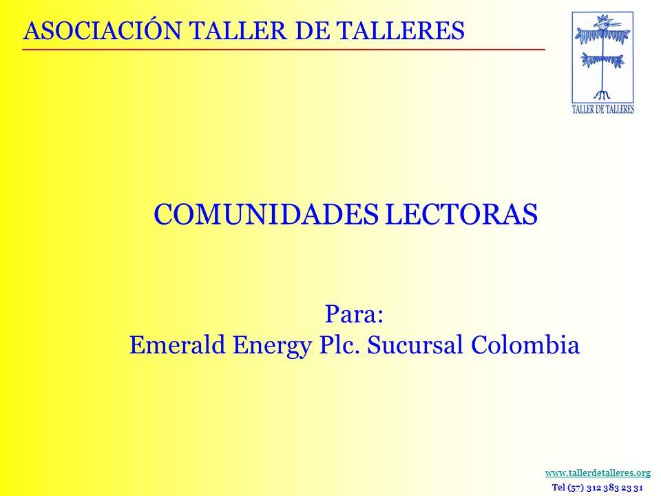 ASOCIACIÓN TALLER DE TALLERES www.tallerdetalleres.org Tel (57) 312 383 23 31 COMUNIDADES LECTORAS Para: Emerald Energy Plc. Sucursal Colombia