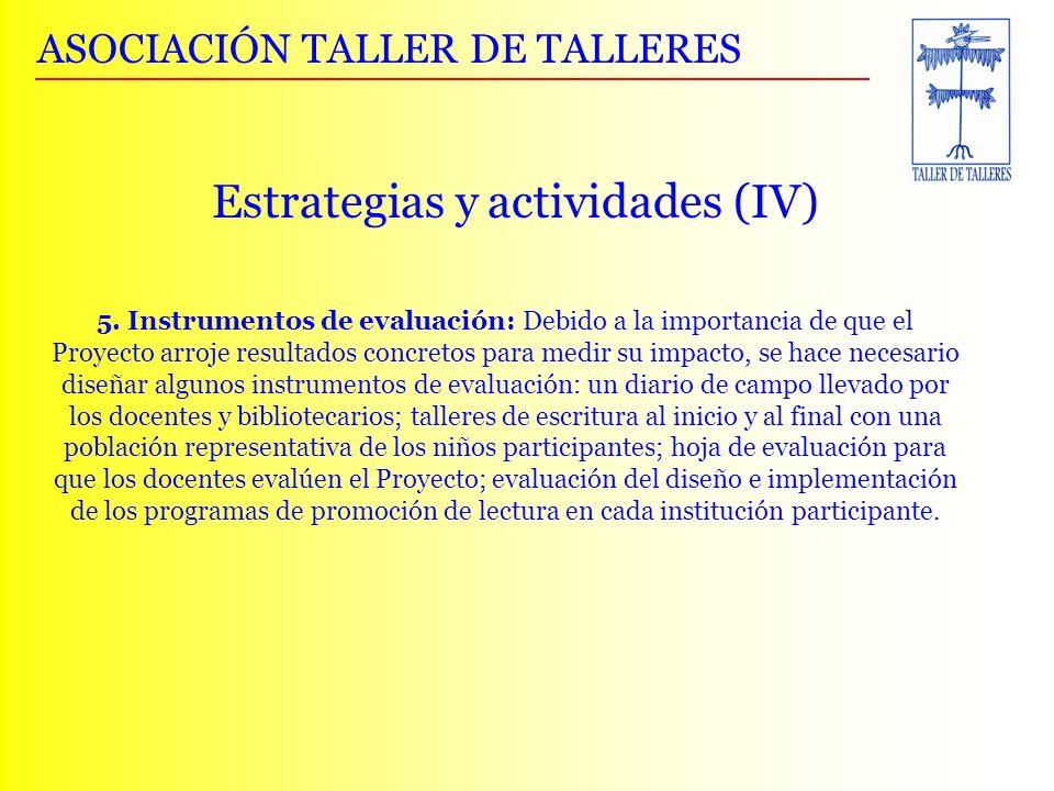 ASOCIACIÓN TALLER DE TALLERES 5. Instrumentos de evaluación: Debido a la importancia de que el Proyecto arroje resultados concretos para medir su impa