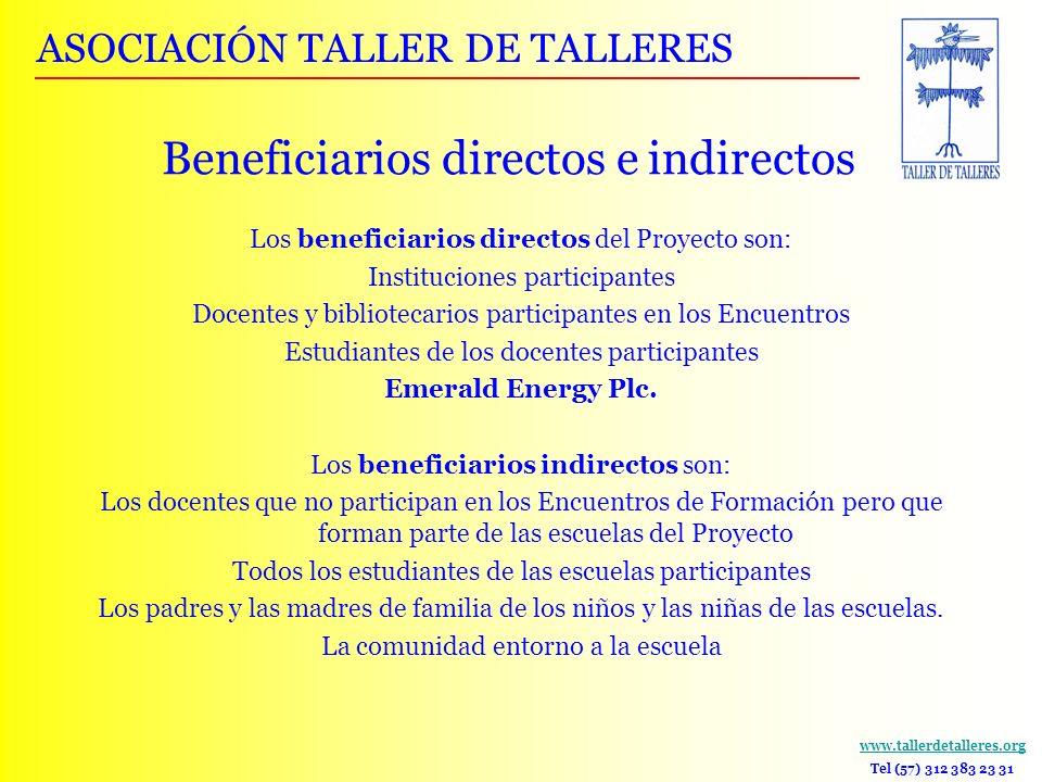 www.tallerdetalleres.org Tel (57) 312 383 23 31 Beneficiarios directos e indirectos Los beneficiarios directos del Proyecto son: Instituciones partici
