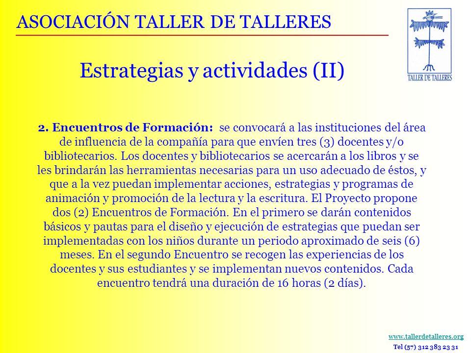 www.tallerdetalleres.org Tel (57) 312 383 23 31 2. Encuentros de Formación: se convocará a las instituciones del área de influencia de la compañía par