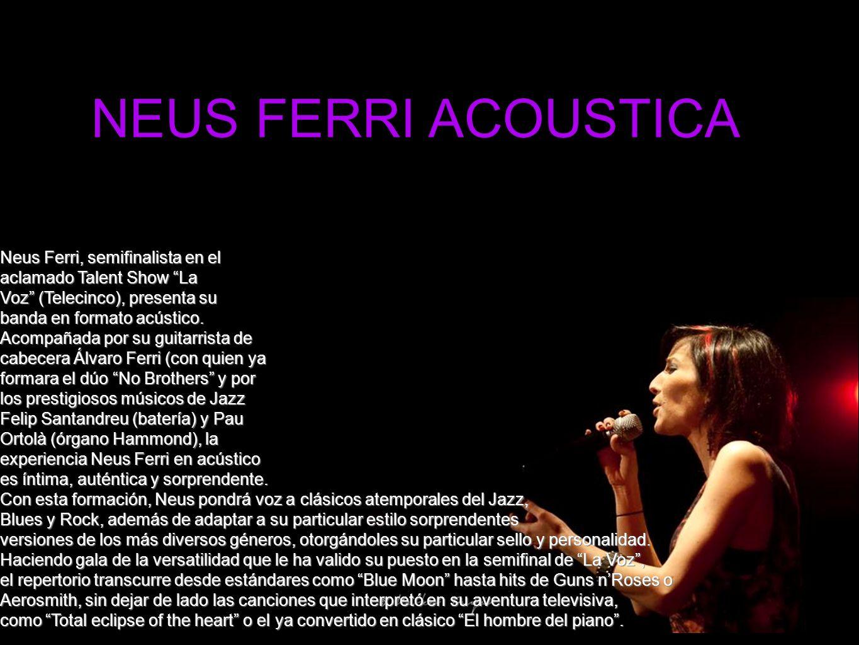 Neus Ferri, semifinalista en el aclamado Talent Show La Voz (Telecinco), presenta su banda en formato acústico.