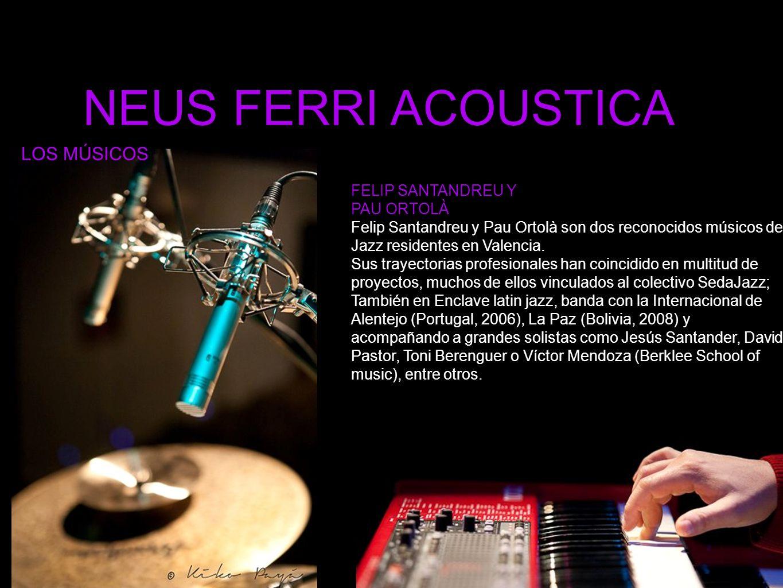 NEUS FERRI ACOUSTICA FELIP SANTANDREU Y PAU ORTOLÀ Felip Santandreu y Pau Ortolà son dos reconocidos músicos de Jazz residentes en Valencia.