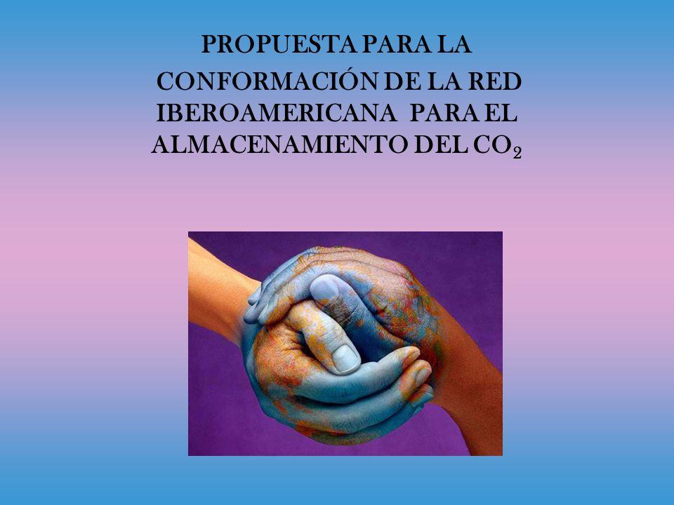 PROPUESTA PARA LA CONFORMACIÓN DE LA RED IBEROAMERICANA PARA EL ALMACENAMIENTO DEL CO 2