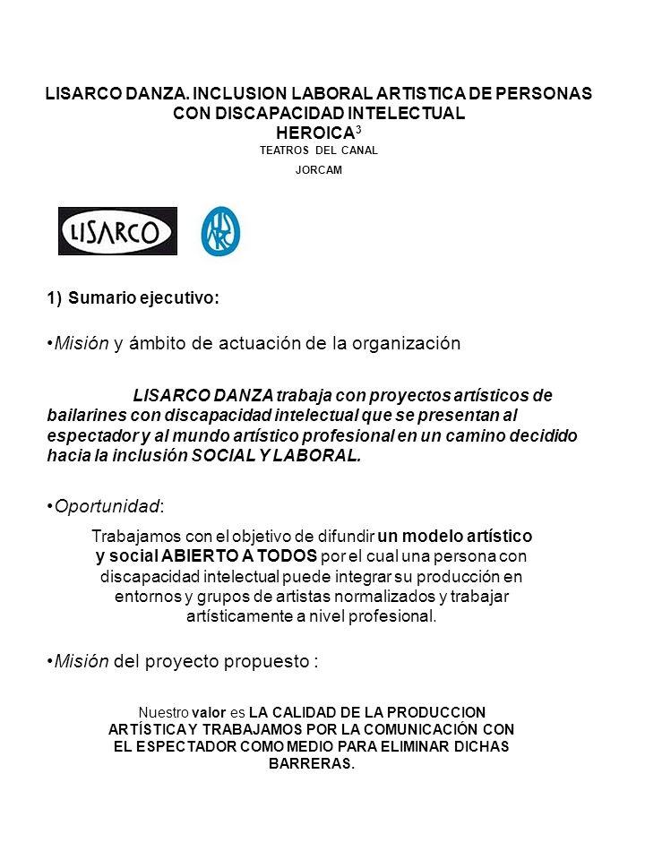 LISARCO DANZA. INCLUSION LABORAL ARTISTICA DE PERSONAS CON DISCAPACIDAD INTELECTUAL HEROICA 3 TEATROS DEL CANAL JORCAM 1)Sumario ejecutivo: Misión y á