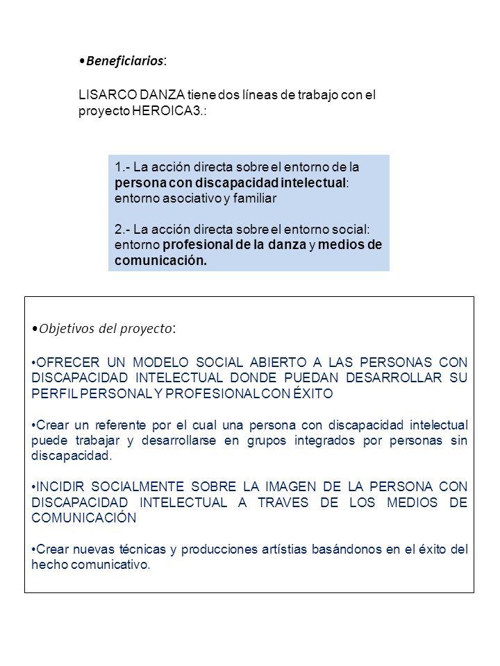 Beneficiarios : LISARCO DANZA tiene dos líneas de trabajo con el proyecto HEROICA3.: 1.- La acción directa sobre el entorno de la persona con discapac