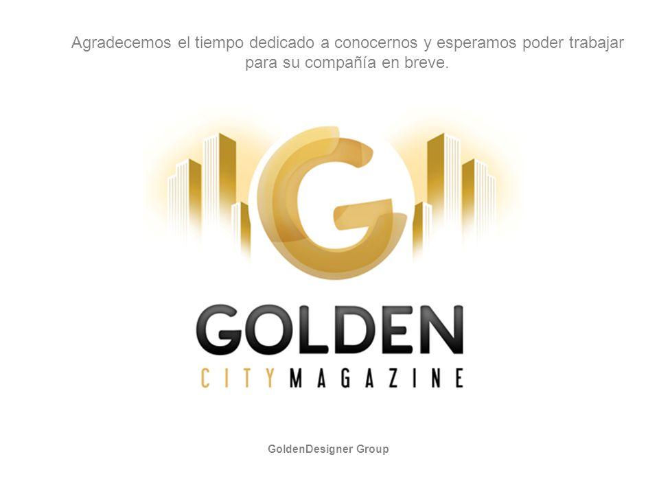 GoldenDesigner Group Agradecemos el tiempo dedicado a conocernos y esperamos poder trabajar para su compañía en breve.