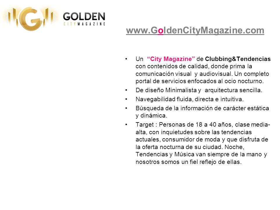 www.GoldenCityMagazine.com Un City Magazine de Clubbing&Tendencias con contenidos de calidad, donde prima la comunicación visual y audiovisual.