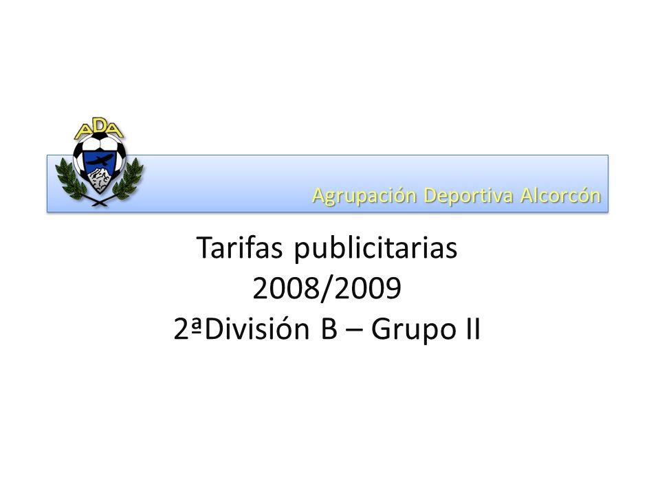 Agrupación Deportiva Alcorcón Tarifas publicitarias 2008/2009 2ªDivisión B – Grupo II