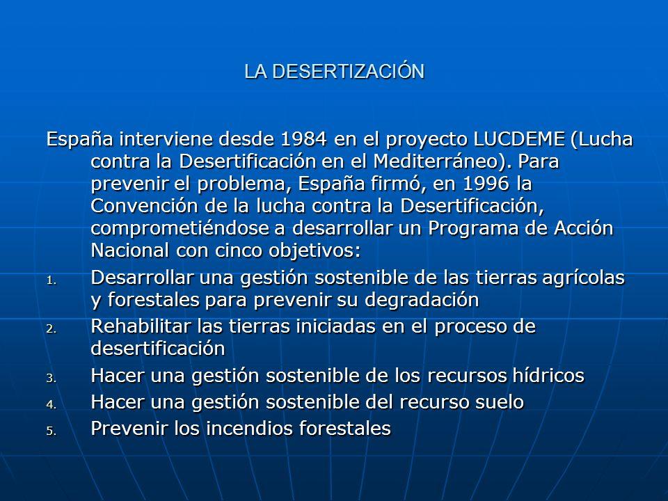 LA DESERTIZACIÓN España interviene desde 1984 en el proyecto LUCDEME (Lucha contra la Desertificación en el Mediterráneo). Para prevenir el problema,